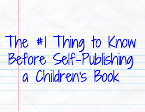The #1 Thing to Know Before Self-Publishing a Children's Book