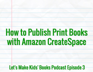 How to Publish Print Children's Books with Amazon CreateSpace