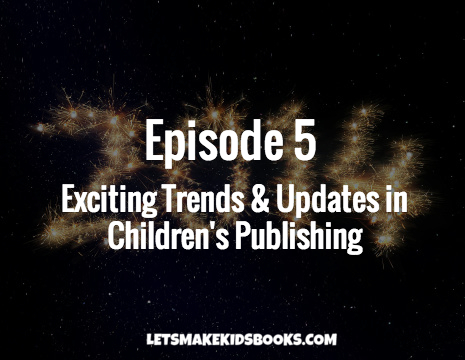 Episode 5: Exciting Trends and News in Children's Publishing