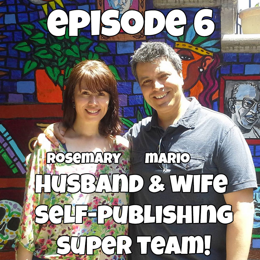 Episode 6: Rosemary Rivera & Mario Menjivar – A Husband & Wife Self-Publishing Team