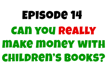 Episode 14: Can You Really Make Money With Children's Books?